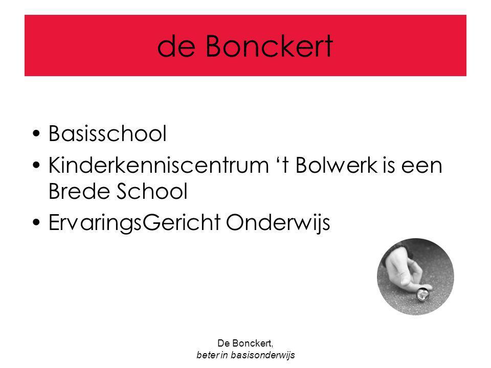 De Bonckert, beter in basisonderwijs Kinderkenniscentrum 't Bolwerk Twee scholen, peuterspeelzaal, kinderdagopvang (KDV), BuitenSchoolse Opvang (BSO); Opvang en onderwijs onder één dak!!.