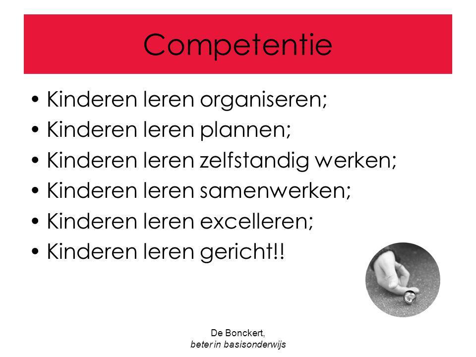 De Bonckert, beter in basisonderwijs Competentie Kinderen leren organiseren; Kinderen leren plannen; Kinderen leren zelfstandig werken; Kinderen leren