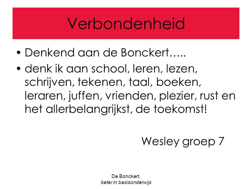 De Bonckert, beter in basisonderwijs Verbondenheid Denkend aan de Bonckert….. denk ik aan school, leren, lezen, schrijven, tekenen, taal, boeken, lera
