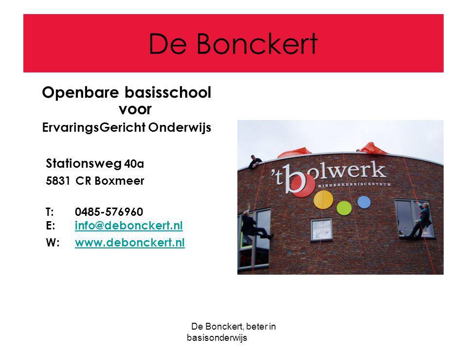 De Bonckert, beter in basisonderwijs De Bonckert Openbare basisschool voor ErvaringsGericht Onderwijs Stationsweg 40a 5831 CR Boxmeer T:0485-576960 E: