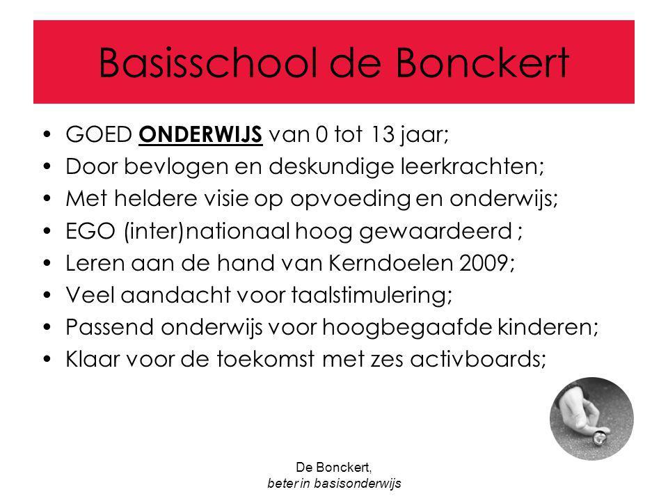 De Bonckert, beter in basisonderwijs Basisschool de Bonckert GOED ONDERWIJS van 0 tot 13 jaar; Door bevlogen en deskundige leerkrachten; Met heldere v