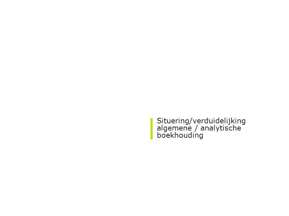 Situering/verduidelijking algemene / analytische boekhouding