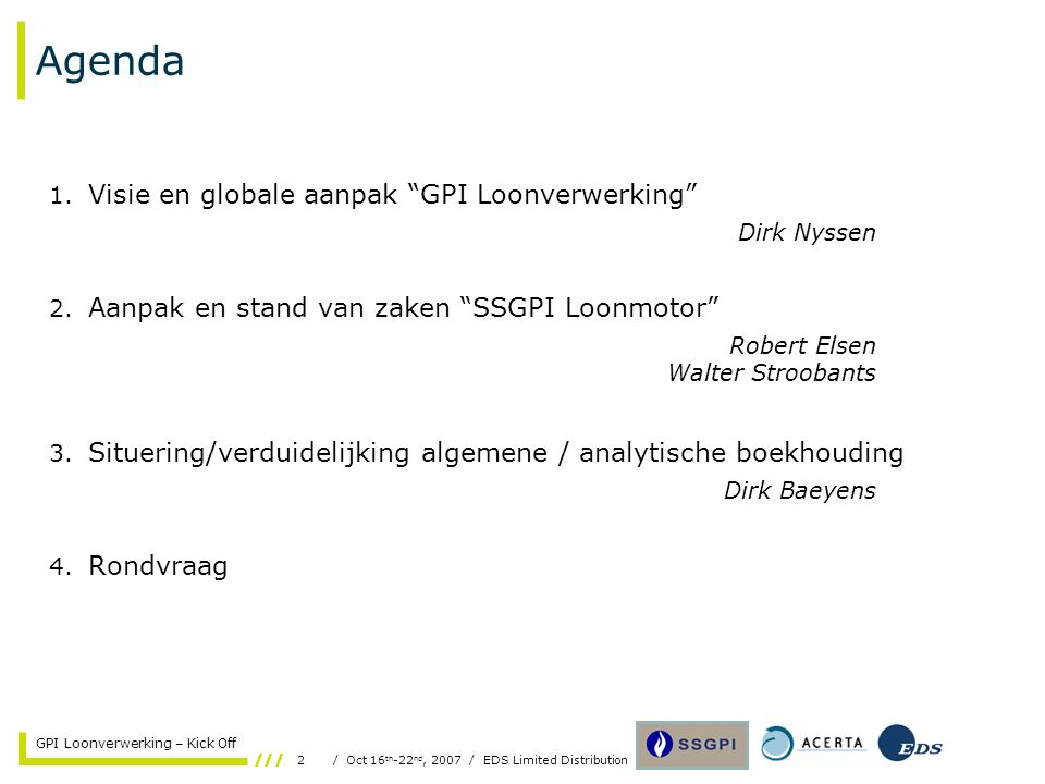 13/ Oct 16 th -22 nd, 2007 / EDS Limited Distribution GPI Loonverwerking – Kick Off SSGPI Loonmotor EDS  EDS, één van s werelds meest vooraanstaande ICT- dienstverleners, levert zakelijke en technologische oplossingen aan zijn klanten.