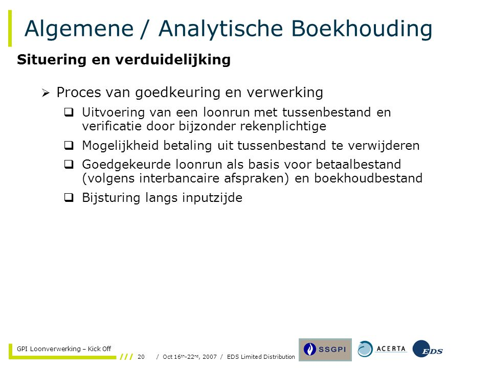 20/ Oct 16 th -22 nd, 2007 / EDS Limited Distribution GPI Loonverwerking – Kick Off Algemene / Analytische Boekhouding  Proces van goedkeuring en ver