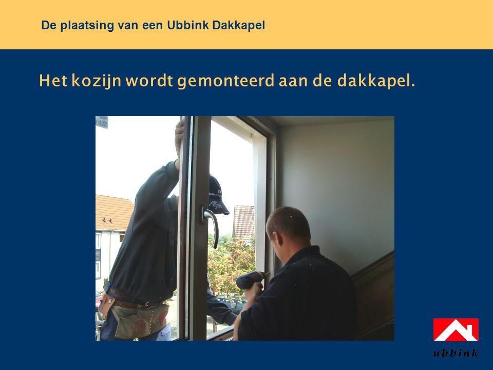 De plaatsing van een Ubbink Dakkapel Het kozijn wordt gemonteerd aan de dakkapel.