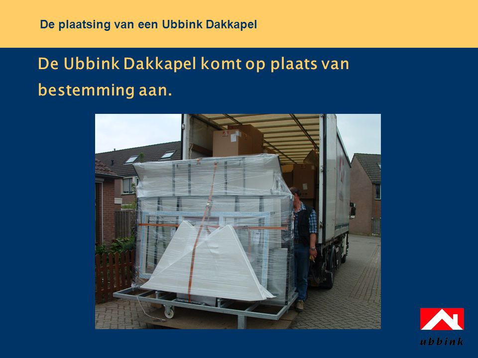 De Ubbink Dakkapel komt op plaats van bestemming aan.