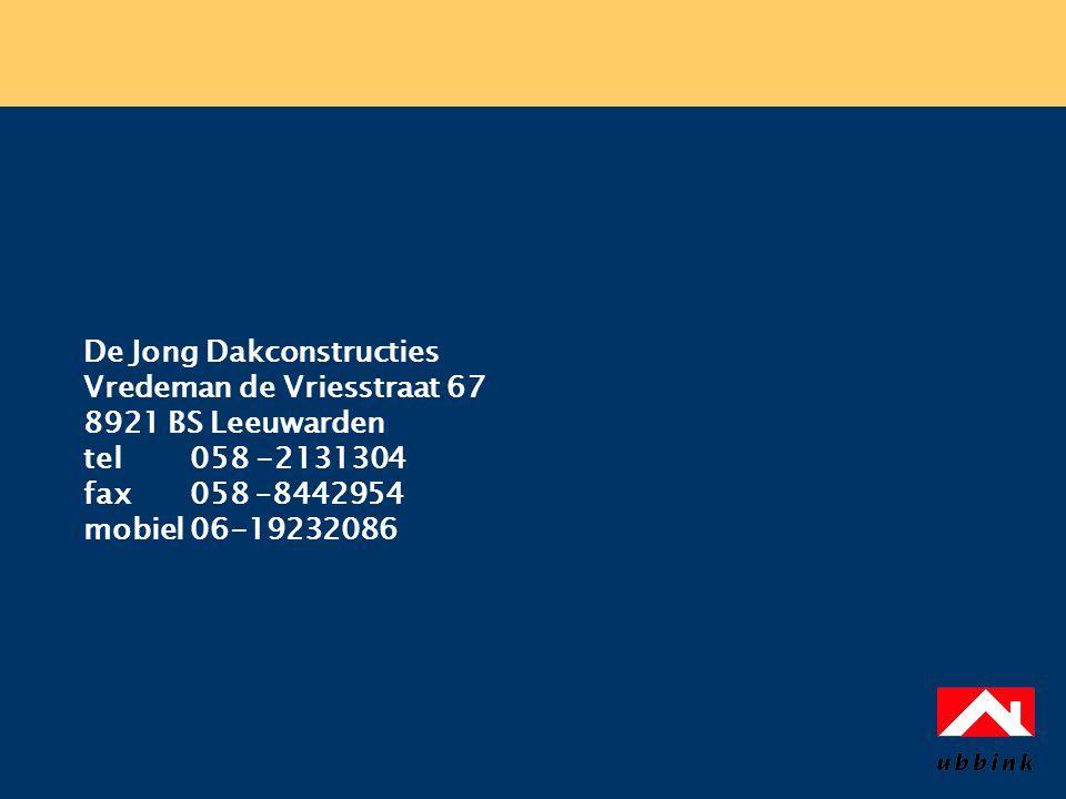 De Jong Dakconstructies Vredeman de Vriesstraat 67 8921 BS Leeuwarden tel058 -2131304 fax058 –8442954 mobiel06-19232086