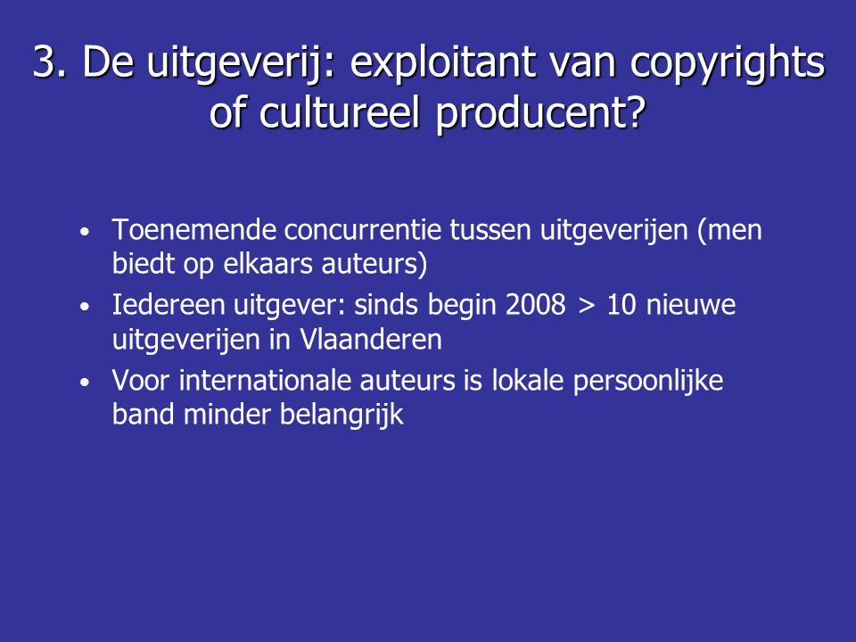 Toenemende concurrentie tussen uitgeverijen (men biedt op elkaars auteurs) Iedereen uitgever: sinds begin 2008 > 10 nieuwe uitgeverijen in Vlaanderen Voor internationale auteurs is lokale persoonlijke band minder belangrijk 3.