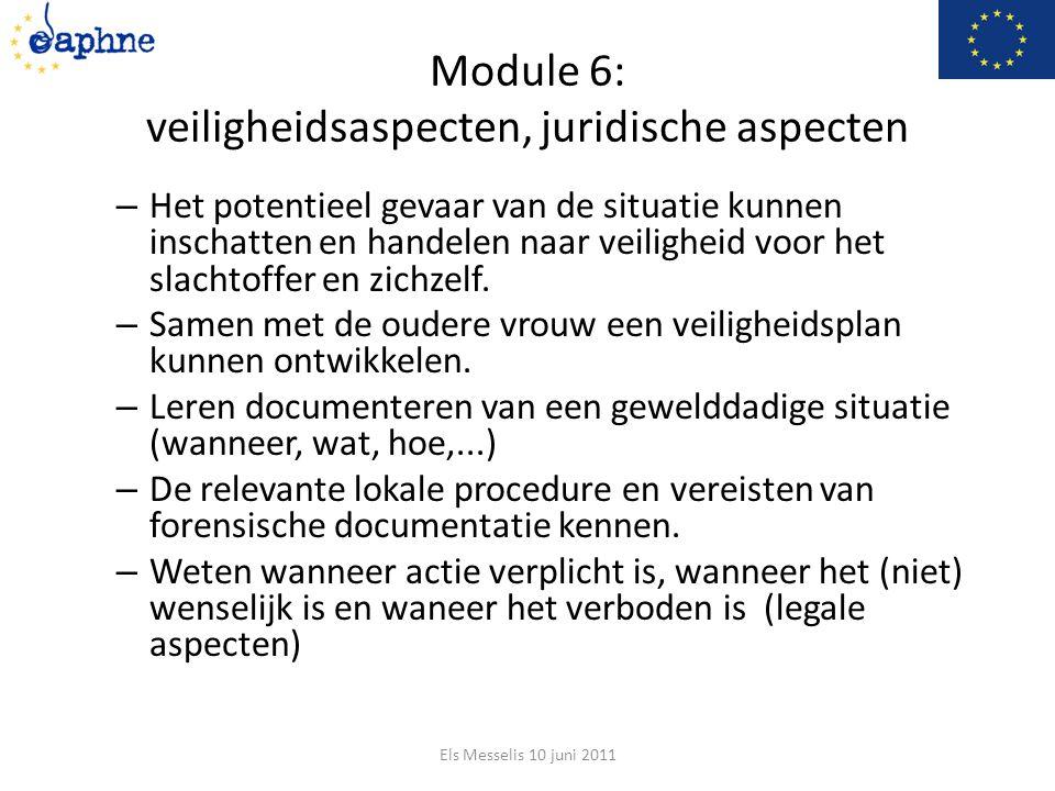 Module 6: veiligheidsaspecten, juridische aspecten – Het potentieel gevaar van de situatie kunnen inschatten en handelen naar veiligheid voor het slachtoffer en zichzelf.