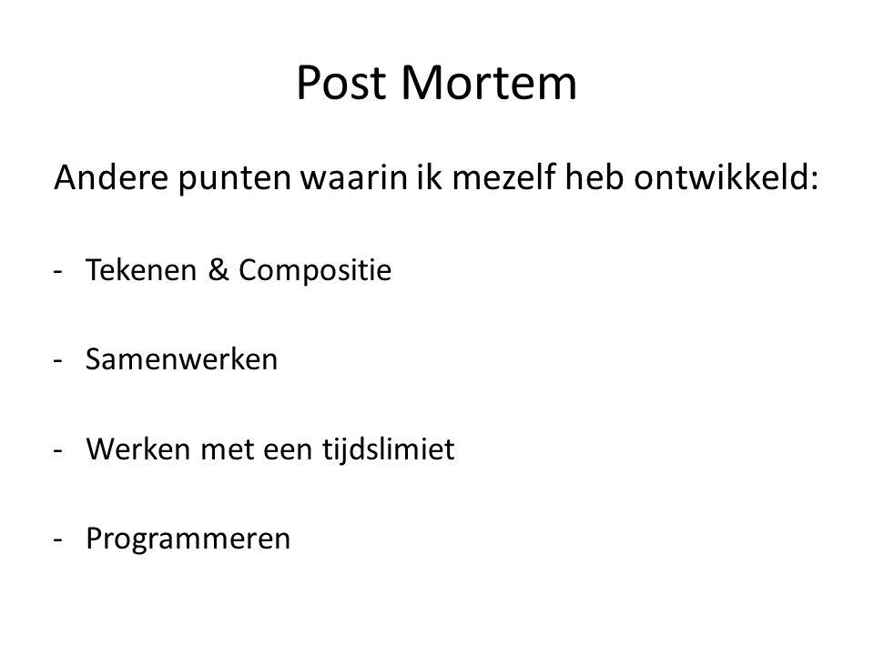 Post Mortem Andere punten waarin ik mezelf heb ontwikkeld: -Tekenen & Compositie -Samenwerken -Werken met een tijdslimiet -Programmeren