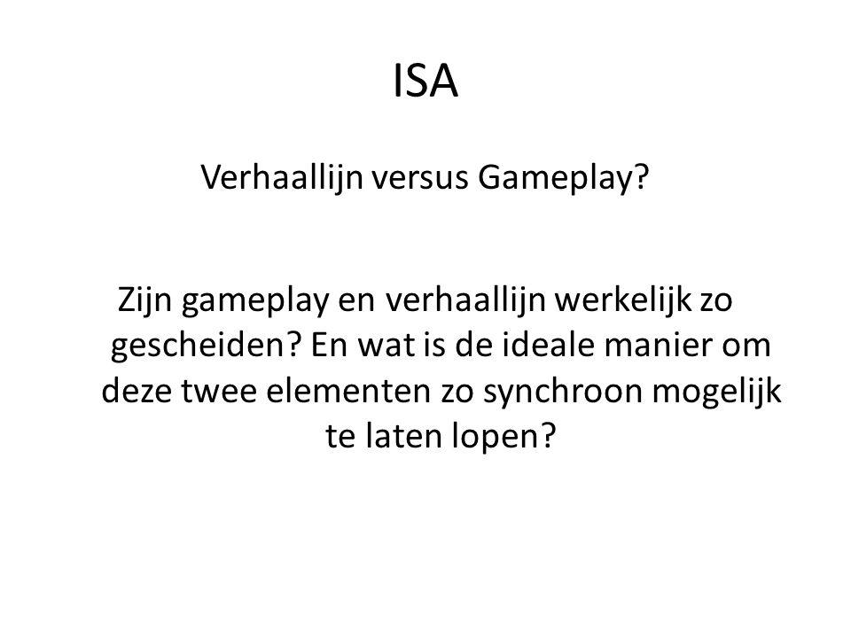 ISA Verhaallijn versus Gameplay? Zijn gameplay en verhaallijn werkelijk zo gescheiden? En wat is de ideale manier om deze twee elementen zo synchroon