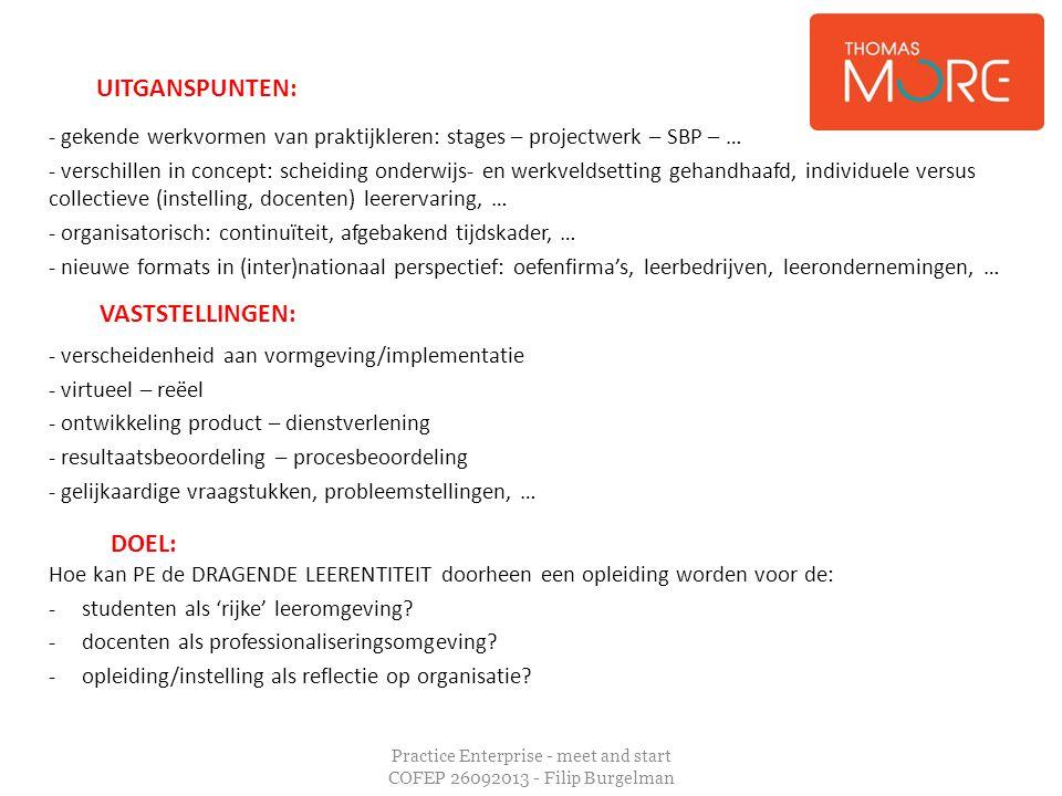 Practice Enterprise - meet and start COFEP 26092013 - Filip Burgelman UITGANSPUNTEN: - gekende werkvormen van praktijkleren: stages – projectwerk – SB