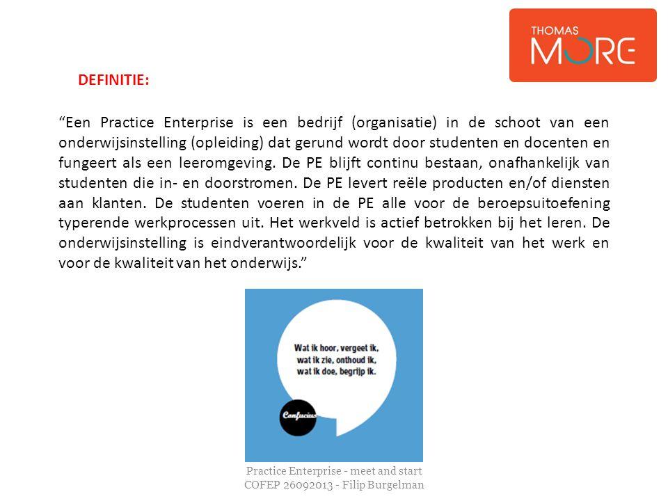 """Practice Enterprise - meet and start COFEP 26092013 - Filip Burgelman """"Een Practice Enterprise is een bedrijf (organisatie) in de schoot van een onder"""