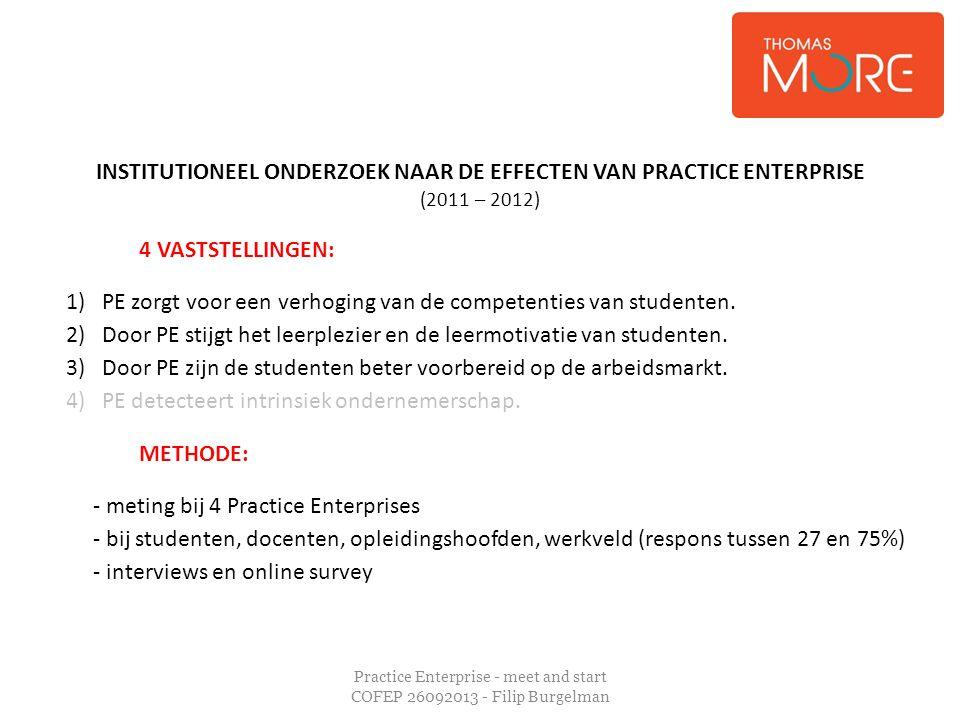 Practice Enterprise - meet and start COFEP 26092013 - Filip Burgelman INSTITUTIONEEL ONDERZOEK NAAR DE EFFECTEN VAN PRACTICE ENTERPRISE (2011 – 2012)
