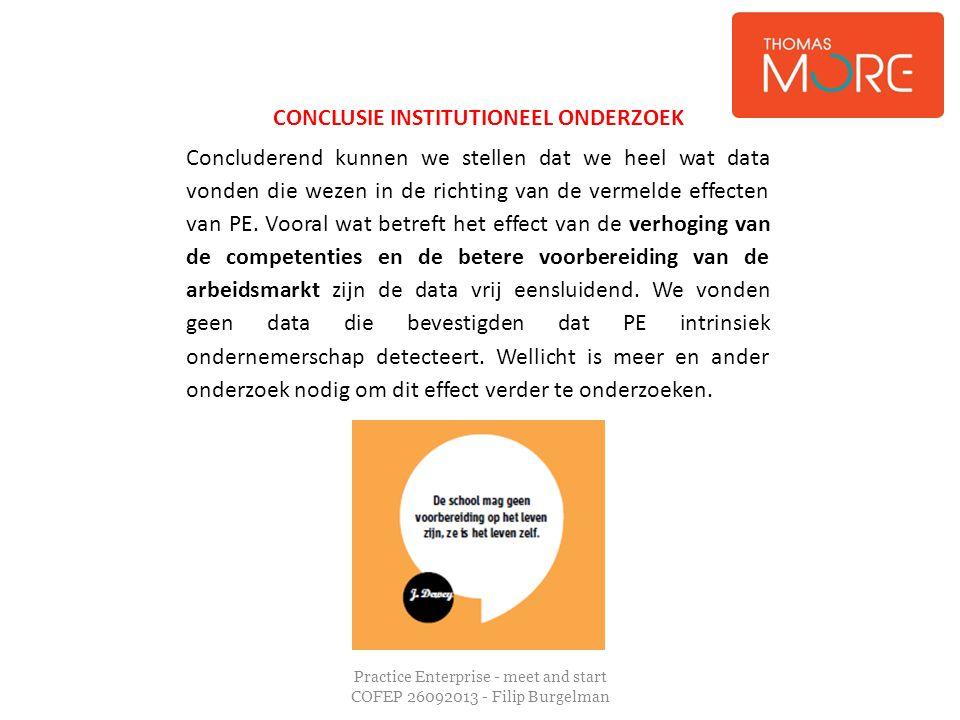 Practice Enterprise - meet and start COFEP 26092013 - Filip Burgelman CONCLUSIE INSTITUTIONEEL ONDERZOEK Concluderend kunnen we stellen dat we heel wa