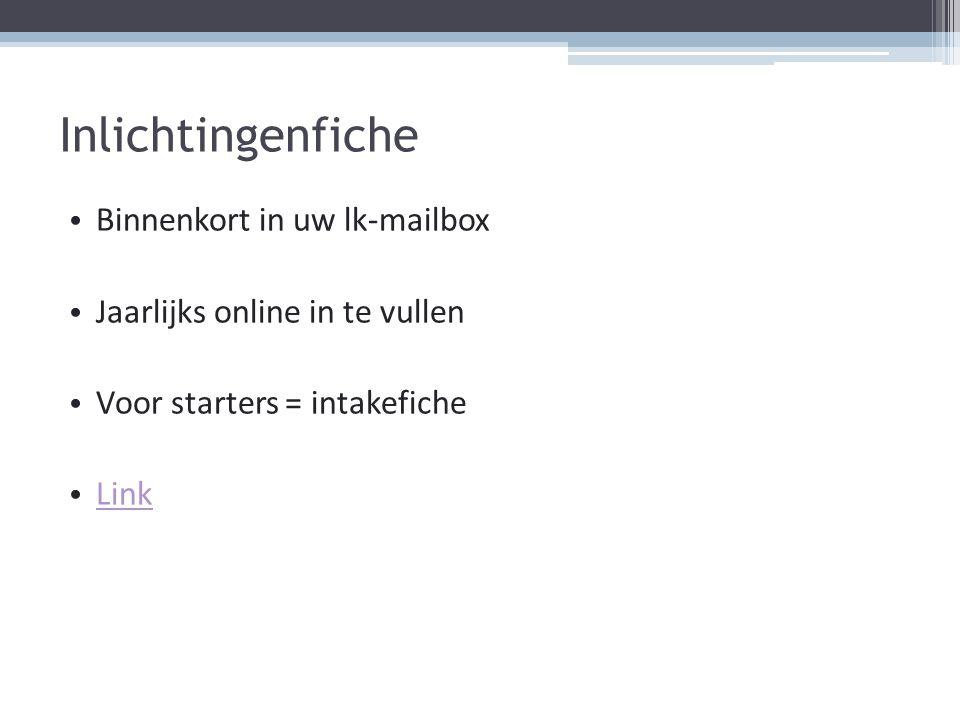 Inlichtingenfiche Binnenkort in uw lk-mailbox Jaarlijks online in te vullen Voor starters = intakefiche Link