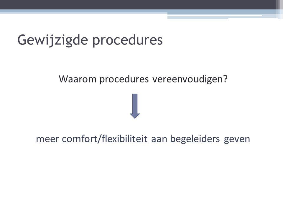 Waarom procedures vereenvoudigen? meer comfort/flexibiliteit aan begeleiders geven