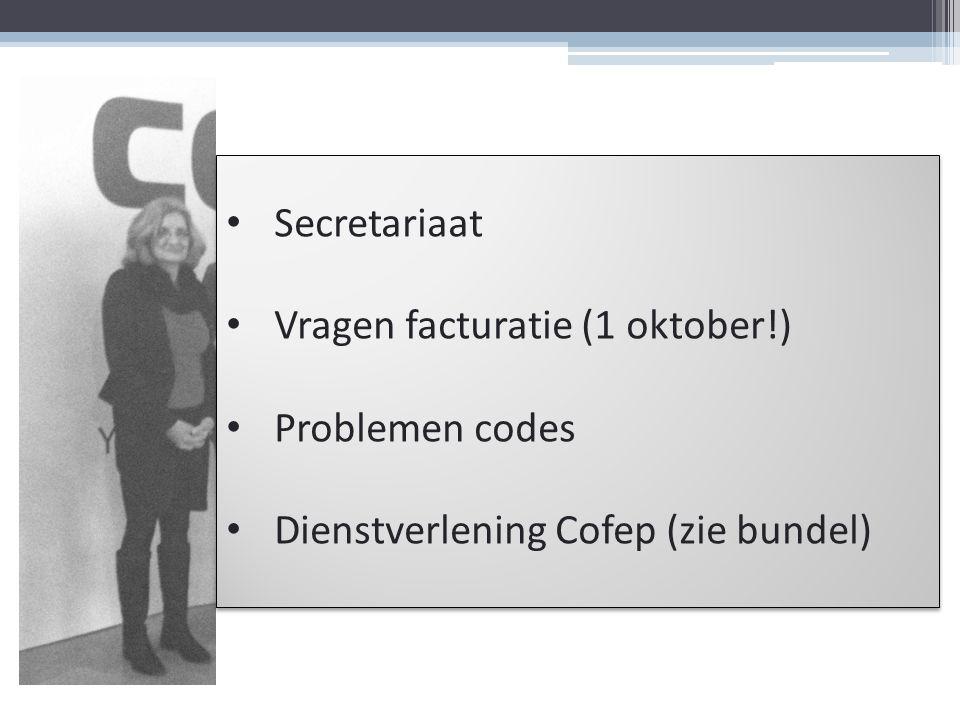 Secretariaat Vragen facturatie (1 oktober!) Problemen codes Dienstverlening Cofep (zie bundel) Secretariaat Vragen facturatie (1 oktober!) Problemen c