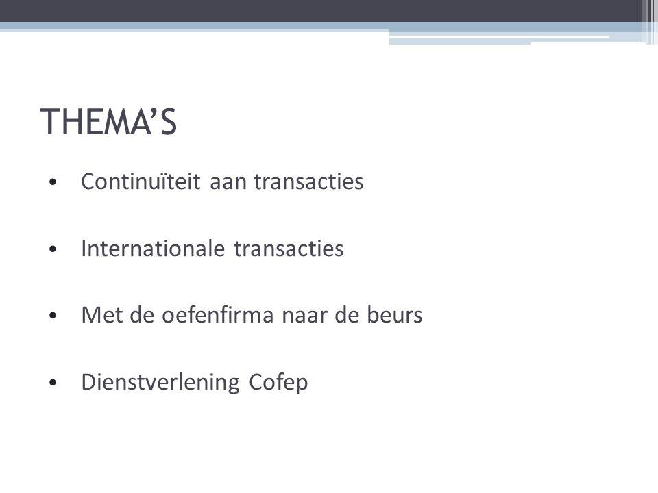 THEMA'S Continuïteit aan transacties Internationale transacties Met de oefenfirma naar de beurs Dienstverlening Cofep