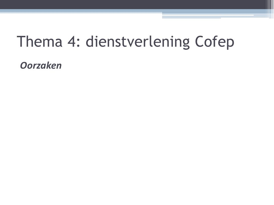 Thema 4: dienstverlening Cofep Oorzaken
