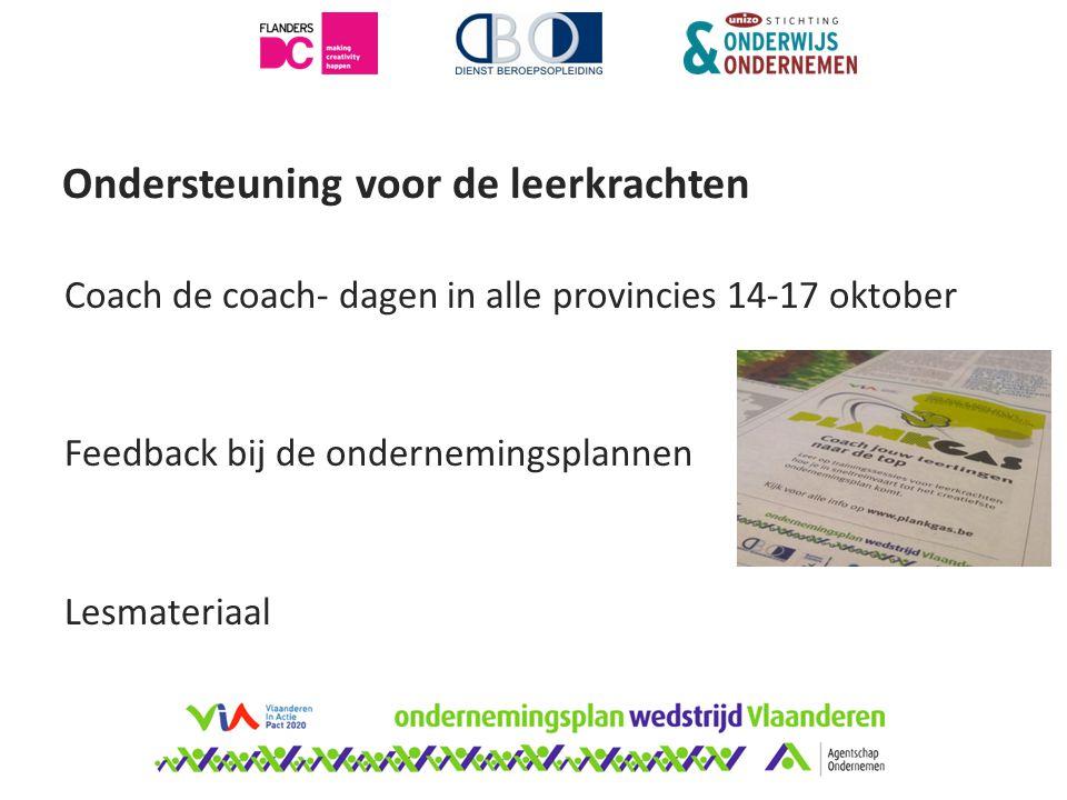 Ondersteuning voor de leerkrachten Coach de coach- dagen in alle provincies 14-17 oktober Feedback bij de ondernemingsplannen Lesmateriaal