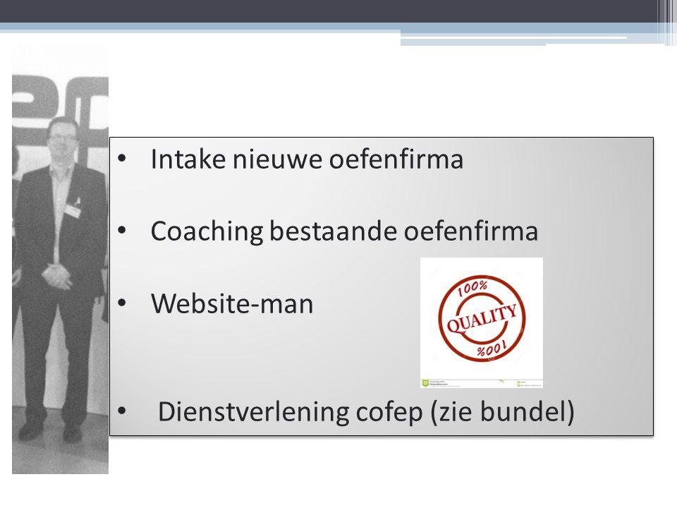 Intake nieuwe oefenfirma Coaching bestaande oefenfirma Website-man Dienstverlening cofep (zie bundel) Intake nieuwe oefenfirma Coaching bestaande oefe