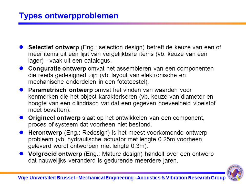 Vrije Universiteit Brussel - Mechanical Engineering - Acoustics & Vibration Research Group Types ontwerpproblemen Selectief ontwerp (Eng.: selection d