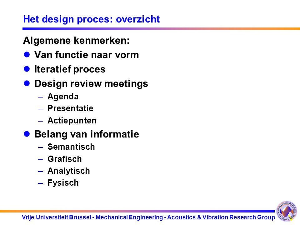 Vrije Universiteit Brussel - Mechanical Engineering - Acoustics & Vibration Research Group Het design proces: overzicht Algemene kenmerken: Van functi