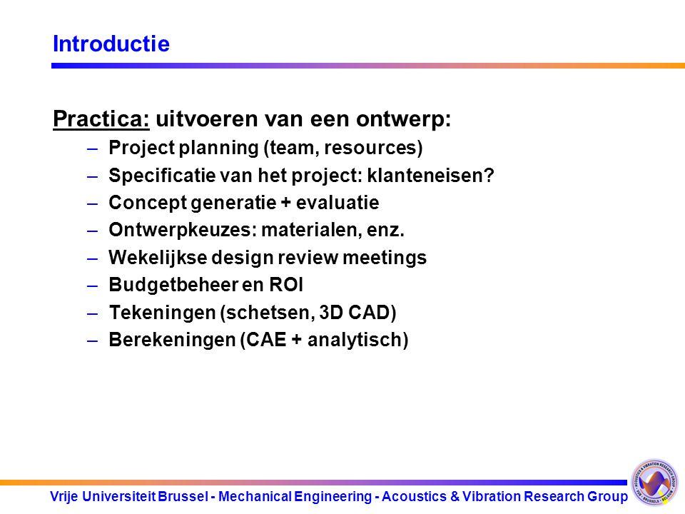 Vrije Universiteit Brussel - Mechanical Engineering - Acoustics & Vibration Research Group Overzicht  Lessen 1-3: organisatie van het ontwerpproces o Les 1: VRIJDAG 18-02, 14u-17u, de verschillende fasen in het ontwerpproces: planning, specificatie, concept generatie, product ontwikkelingsfase (deel 1) o Les 2: DINSDAG 22-02, 10u-12u Deel 1 (10u-11u): de verschillende fasen in het ontwerpproces (deel 2), intro projectmanagement.