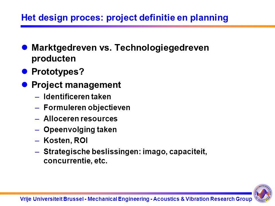 Vrije Universiteit Brussel - Mechanical Engineering - Acoustics & Vibration Research Group Het design proces: project definitie en planning Marktgedre