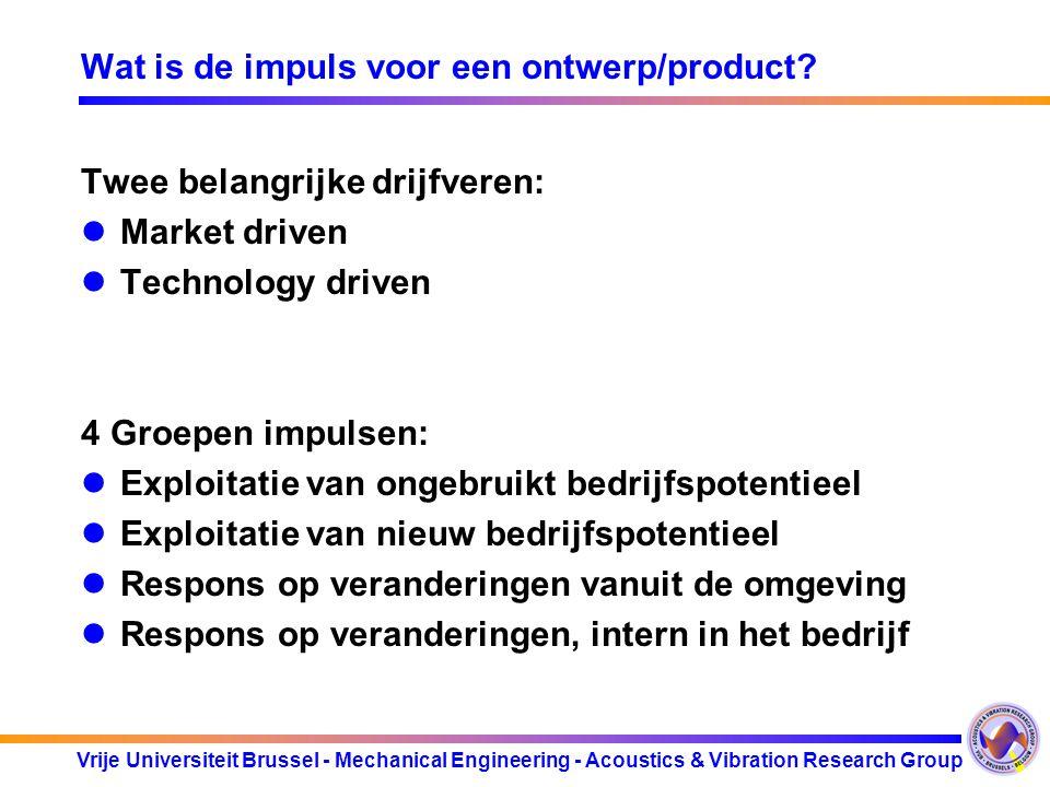 Vrije Universiteit Brussel - Mechanical Engineering - Acoustics & Vibration Research Group Wat is de impuls voor een ontwerp/product? Twee belangrijke