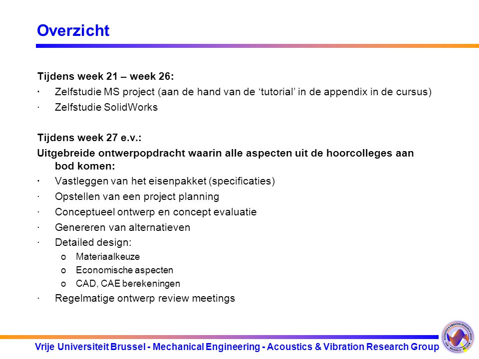Vrije Universiteit Brussel - Mechanical Engineering - Acoustics & Vibration Research Group LCA analyse Status van producten in hun levenscyclus.