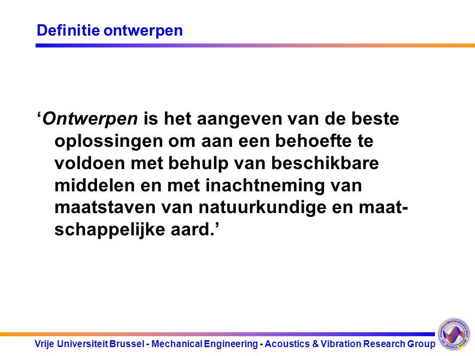 Vrije Universiteit Brussel - Mechanical Engineering - Acoustics & Vibration Research Group Het design proces: product ontwikkeling Product ontwikkelen: Vormgeving Materiaal Productie (afwerking, toleranties) Uitwerking van 'stroomgrootheden': Stroomsterkte: stijfheid, sterkte Stabiliteit Slijtage