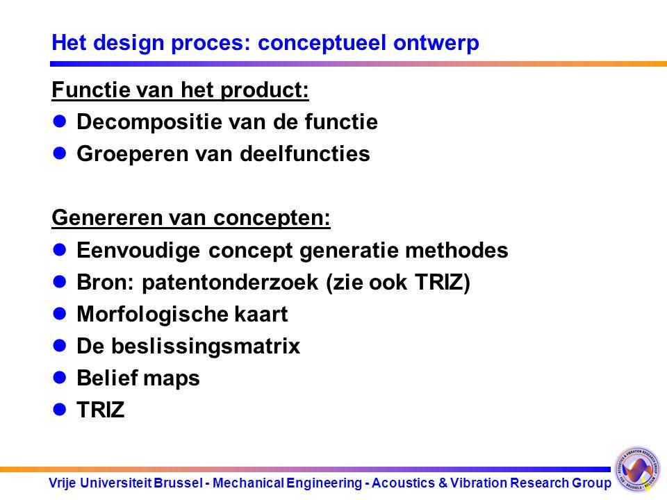 Vrije Universiteit Brussel - Mechanical Engineering - Acoustics & Vibration Research Group Het design proces: conceptueel ontwerp Functie van het prod