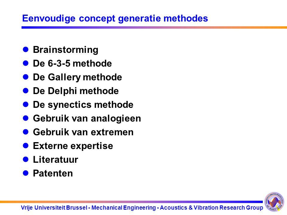 Vrije Universiteit Brussel - Mechanical Engineering - Acoustics & Vibration Research Group Eenvoudige concept generatie methodes Brainstorming De 6-3-