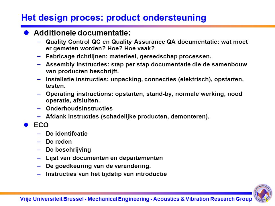 Vrije Universiteit Brussel - Mechanical Engineering - Acoustics & Vibration Research Group Het design proces: product ondersteuning Additionele docume