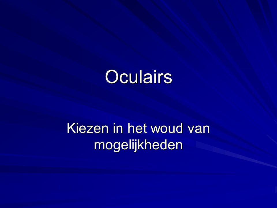 Types oculairs Eenvoudige ontwerpen (nauwhoekers) Nauwhoekers met grote oogafstand Breedhoekers –70° –80° –100°