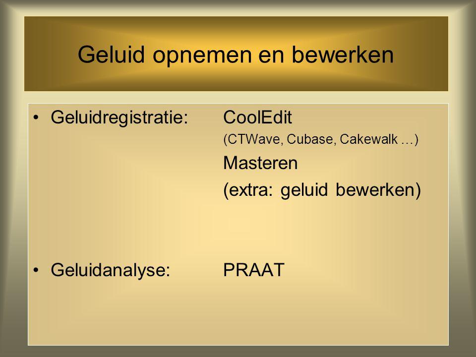 Geluid opnemen en bewerken Geluidregistratie: CoolEdit (CTWave, Cubase, Cakewalk …) Masteren (extra: geluid bewerken) Geluidanalyse: PRAAT
