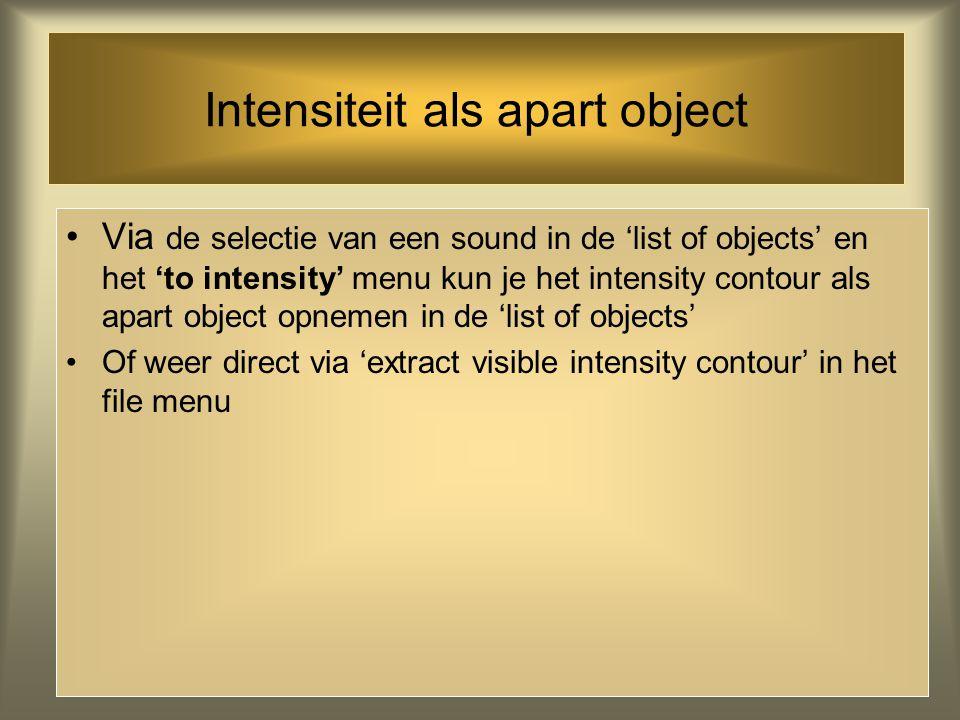 Intensiteit Analyse selecteer een sound in de 'list of objects' kies 'edit': sound editor scherm verschijnt met de intensiteit in geel Zo niet, kies '