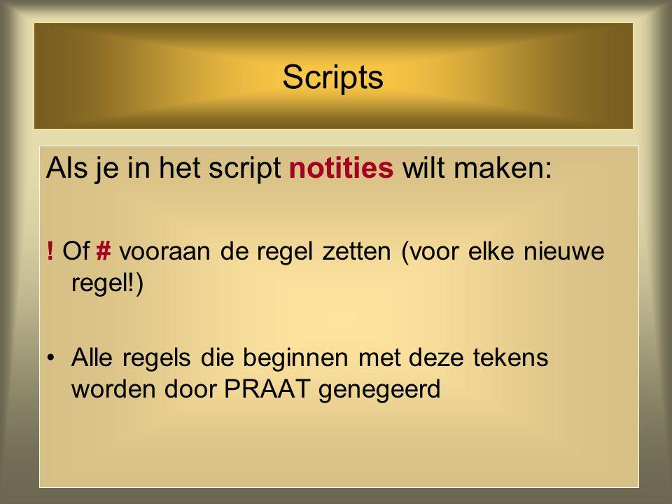 Interactie met scripts Om een nieuw script te maken: –PRAAT Object window: Control  New Praat Script Om een bestaand script te openen: –Control  Ope