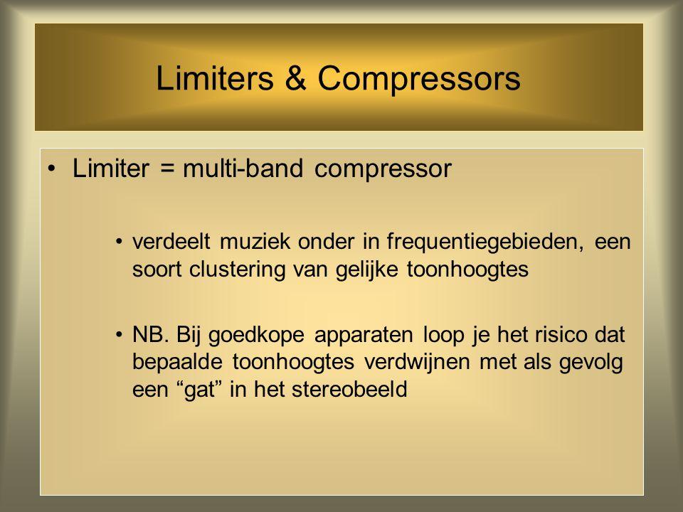 Maximizing Maximizers zorgen ervoor dat het geluid zo hard en zo goed mogelijk wordt Compressor-Limiter Exiter (sonic maximizer) Stereo imager