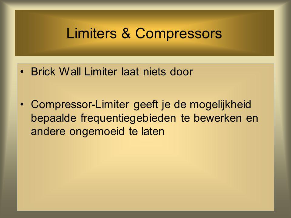Limiters & Compressors Limiter = multi-band compressor verdeelt muziek onder in frequentiegebieden, een soort clustering van gelijke toonhoogtes NB. B