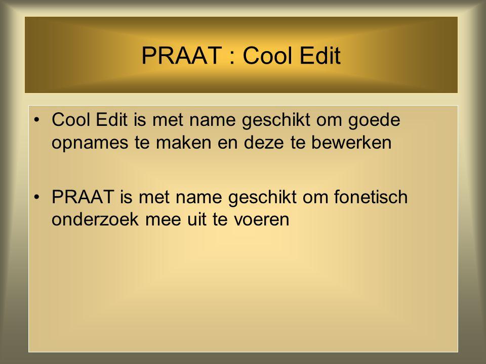 PRAAT www.fon.hum.uva.nl/praat/ PRAAT is een computerprogramma om fonetisch onderzoek mee te doen Analyse, Synthese en Manipulatie van geluid Spectrog