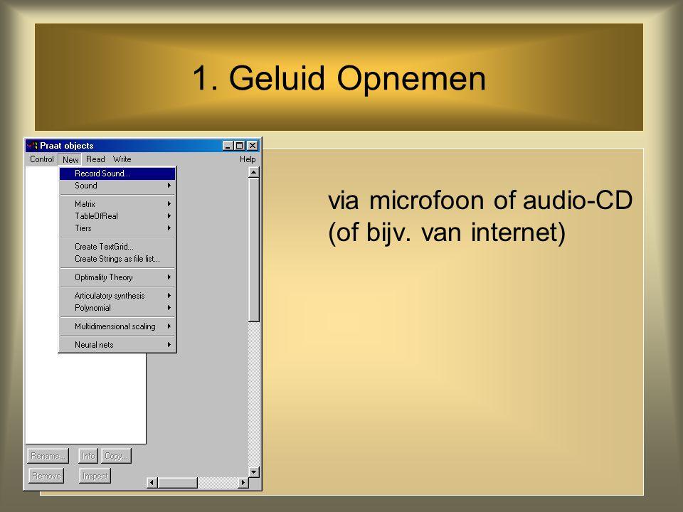 Het verkrijgen van geluid 3 manieren om geluid in PRAAT te krijgen: opnemen (recording) laden (reading from disk) creëren (m.b.v. een formule)