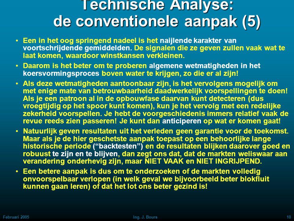 Februari 20059Ing. J. Bours Technische Analyse: de conventionele aanpak (4) Doorbreekt de groene de rode lijn van onder naar boven, dan is kennelijk d