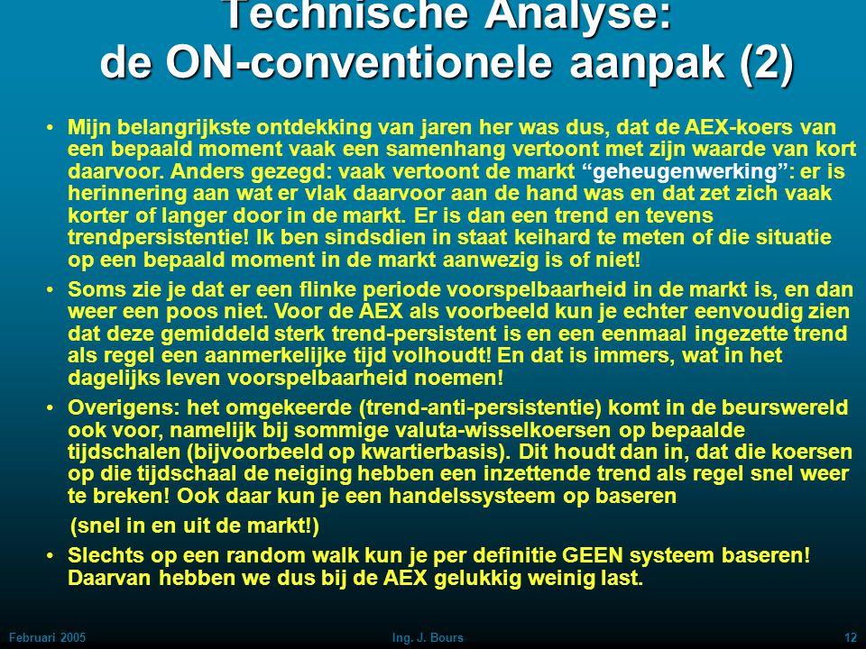 Februari 200511Ing. J. Bours Technische Analyse: de ON-conventionele aanpak (1) Wereldwijd is men het er over eens, dat als de koerslijn een zuiver to