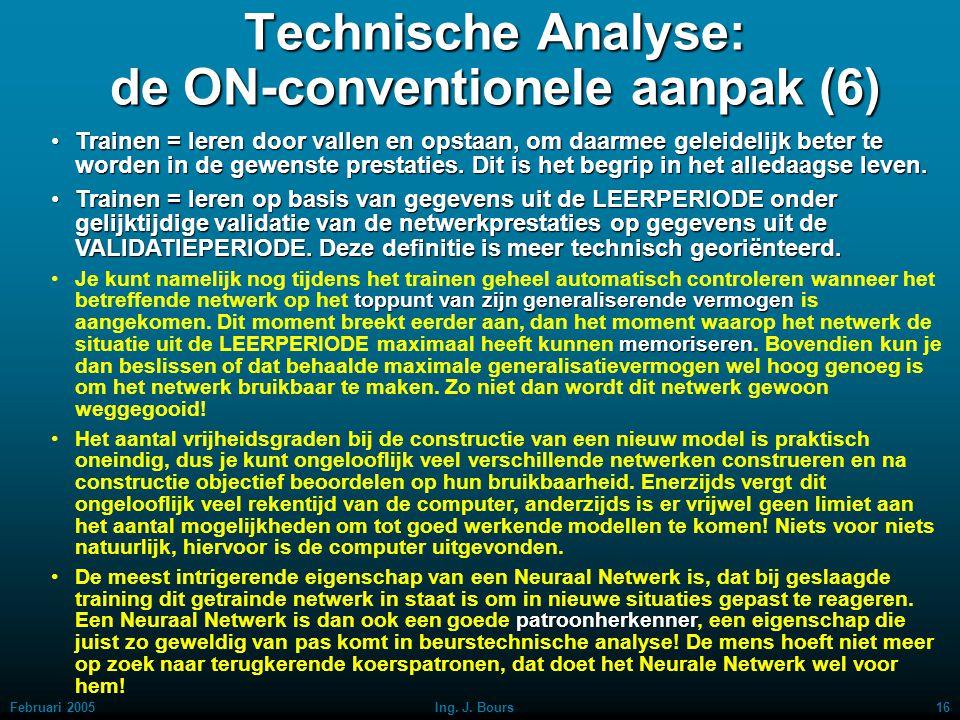 """Februari 200515Ing. J. Bours Technische Analyse: de ON-conventionele aanpak (5) """"back-testing""""Een beursmodel kan getest worden voorafgaande aan toepas"""
