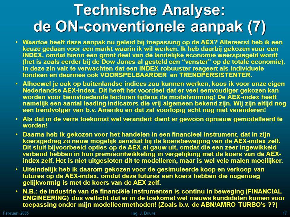 Februari 200516Ing. J. Bours Technische Analyse: de ON-conventionele aanpak (6) Trainen = leren door vallen en opstaan, om daarmee geleidelijk beter t