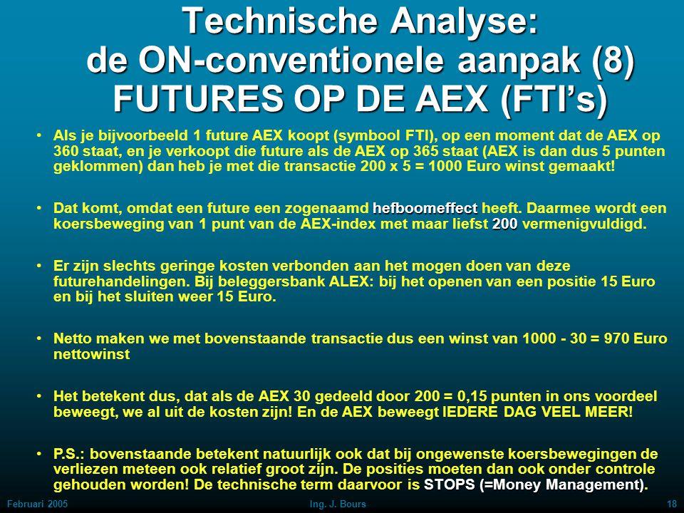 Februari 200517Ing. J. Bours Technische Analyse: de ON-conventionele aanpak (7) Waartoe heeft deze aanpak nu geleid bij toepassing op de AEX? Allereer
