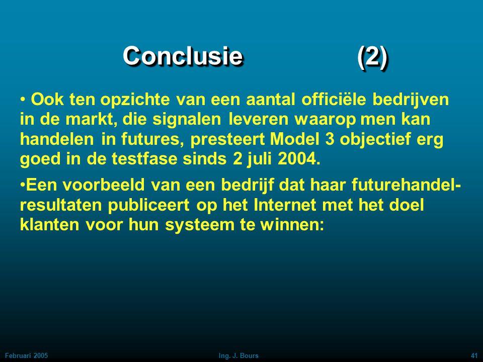 Februari 200540Ing. J. Bours Conclusie (1) Model 3 presteert objectief erg goed in de testfase sinds 2 juli 2004. Naar mijn mening kan door de toevoeg